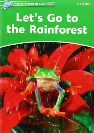 Dolphin Readers 3 Lets Go to the Rainforest همراه با سي دي