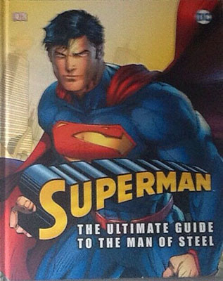 SUPERMAN : THE ULTIMATE GUIDE TO THE MAN STEEL