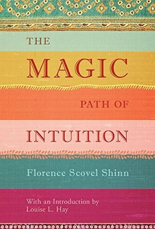 The Magic Path of Intuition/ FLORENCE SCOVEL SHINN