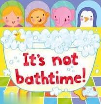 It's Not Bathtime